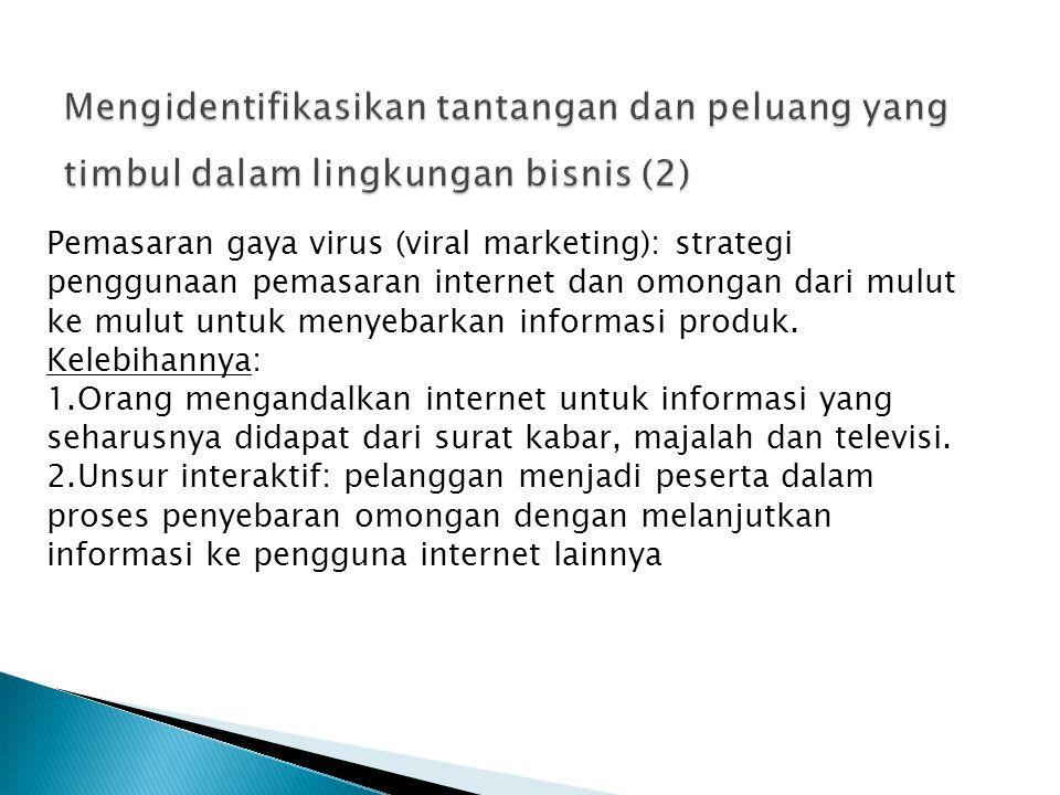 Pemasaran gaya virus (viral marketing): strategi penggunaan pemasaran internet dan omongan dari mulut ke mulut untuk menyebarkan informasi produk. Kel