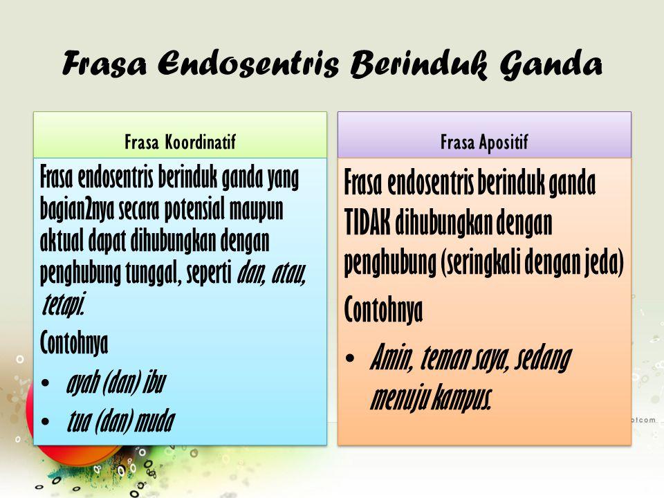 Frasa Endosentris Berinduk Ganda Frasa Koordinatif Frasa endosentris berinduk ganda yang bagian2nya secara potensial maupun aktual dapat dihubungkan d