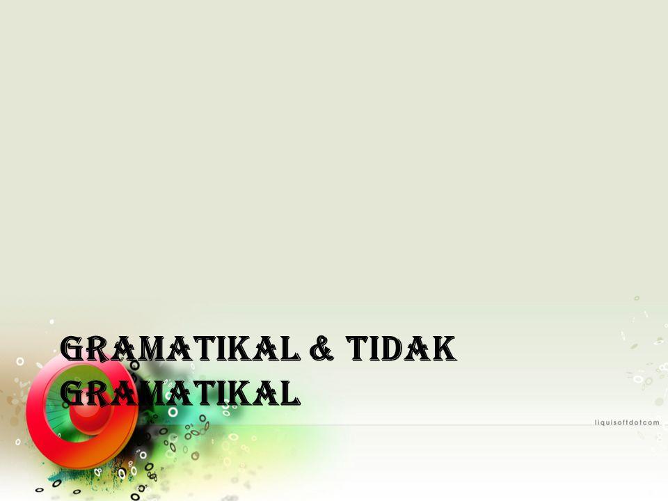 GRAMATIKAL & TIDAK GRAMATIKAL