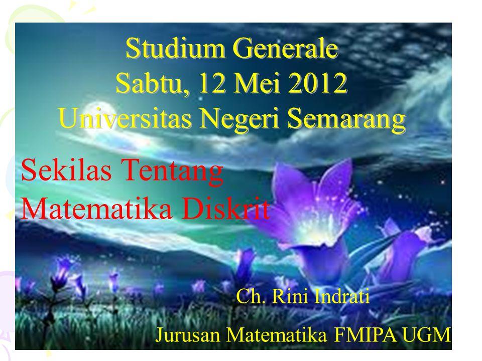 Studium Generale Sabtu, 12 Mei 2012 Universitas Negeri Semarang Sekilas Tentang Matematika Diskrit Ch.