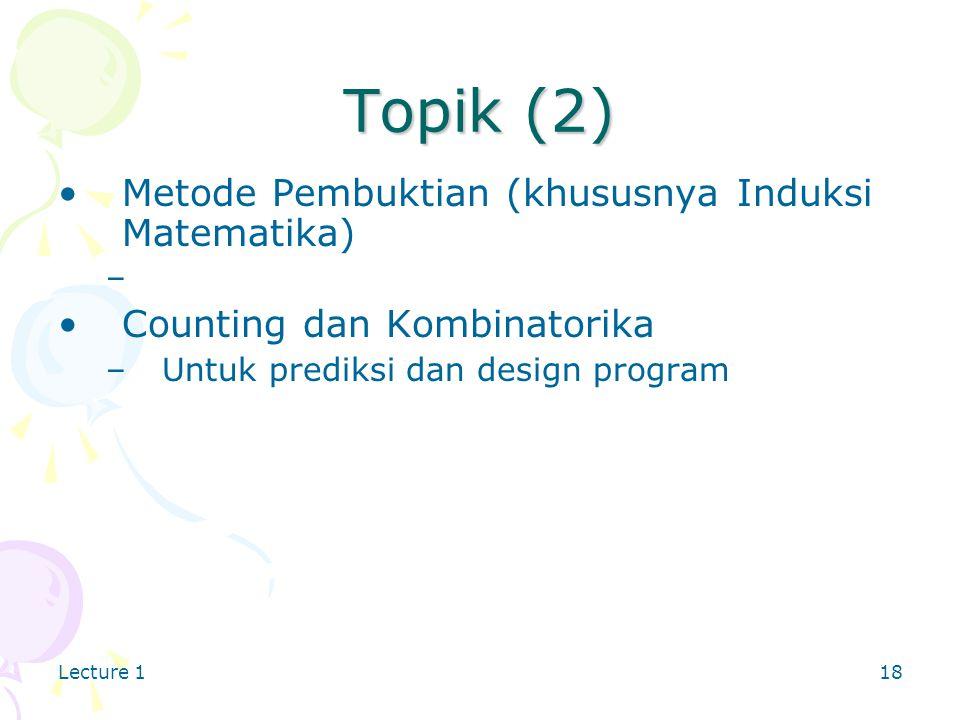 Lecture 118 Topik (2) Metode Pembuktian (khususnya Induksi Matematika) – Counting dan Kombinatorika –Untuk prediksi dan design program