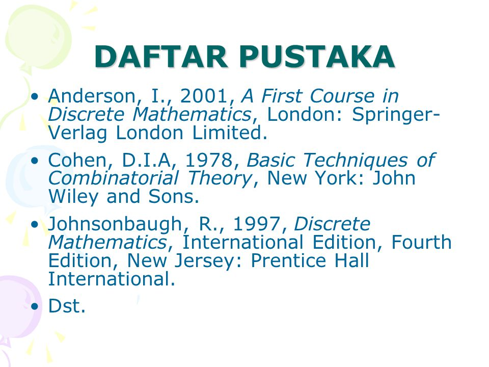 DAFTAR PUSTAKA Anderson, I., 2001, A First Course in Discrete Mathematics, London: Springer- Verlag London Limited.