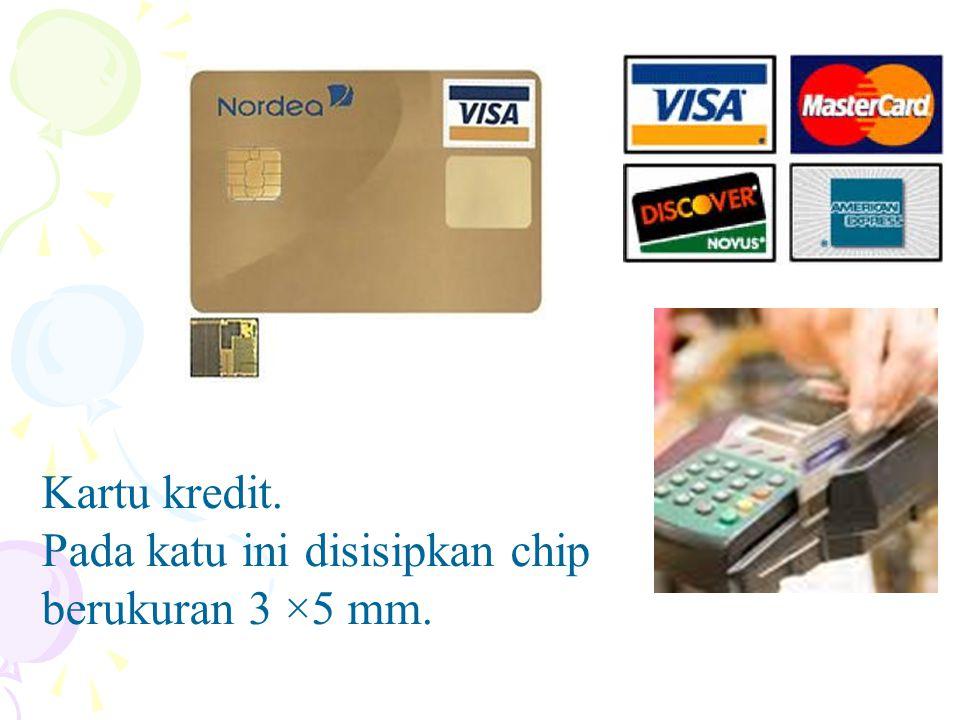 Kartu kredit. Pada katu ini disisipkan chip berukuran 3 ×5 mm.
