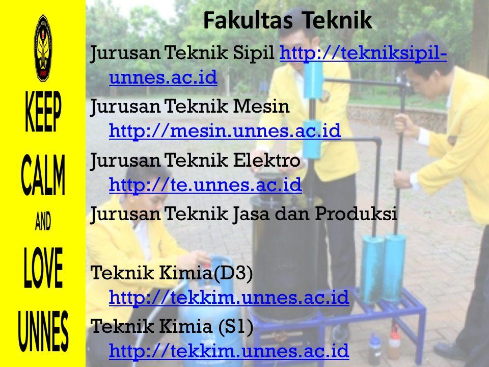 Fakultas Teknik Jurusan Teknik Sipil http://tekniksipil- unnes.ac.idhttp://tekniksipil- unnes.ac.id Jurusan Teknik Mesin http://mesin.unnes.ac.id http