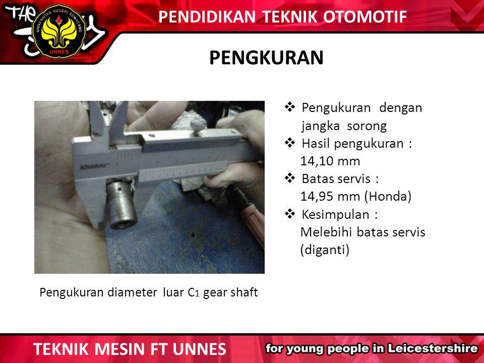 PENGKURAN TEKNIK MESIN FT UNNES PENDIDIKAN TEKNIK OTOMOTIF  Pengukuran dengan jangka sorong  Hasil pengukuran : 14,10 mm  Batas servis : 14,95 mm (