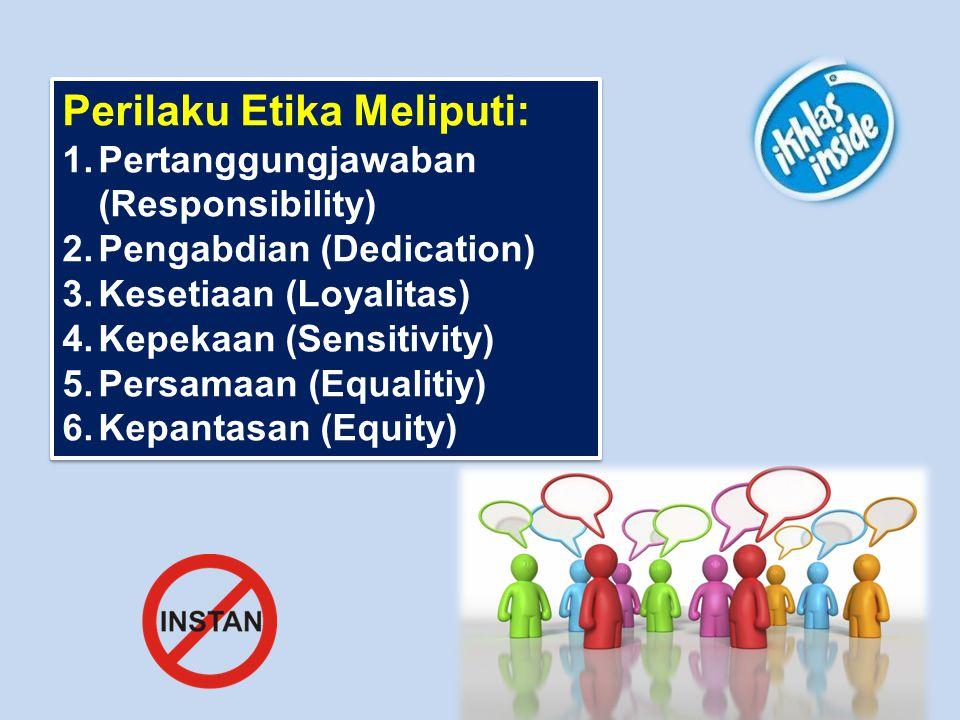 Perilaku Etika Meliputi: 1.Pertanggungjawaban (Responsibility) 2.Pengabdian (Dedication) 3.Kesetiaan (Loyalitas) 4.Kepekaan (Sensitivity) 5.Persamaan