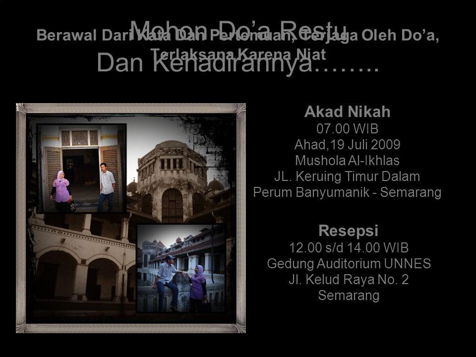 Berawal Dari Kata Dan Pertemuan, Terjaga Oleh Do'a, Terlaksana Karena Niat Akad Nikah 07.00 WIB Ahad,19 Juli 2009 Mushola Al-Ikhlas JL.