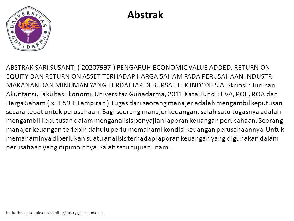 Abstrak ABSTRAK SARI SUSANTI ( 20207997 ) PENGARUH ECONOMIC VALUE ADDED, RETURN ON EQUITY DAN RETURN ON ASSET TERHADAP HARGA SAHAM PADA PERUSAHAAN IND