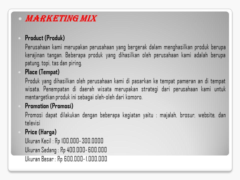 Marketing Mix Product (Produk) Perusahaan kami merupakan perusahaan yang bergerak dalam menghasilkan produk berupa kerajinan tangan. Beberapa produk y