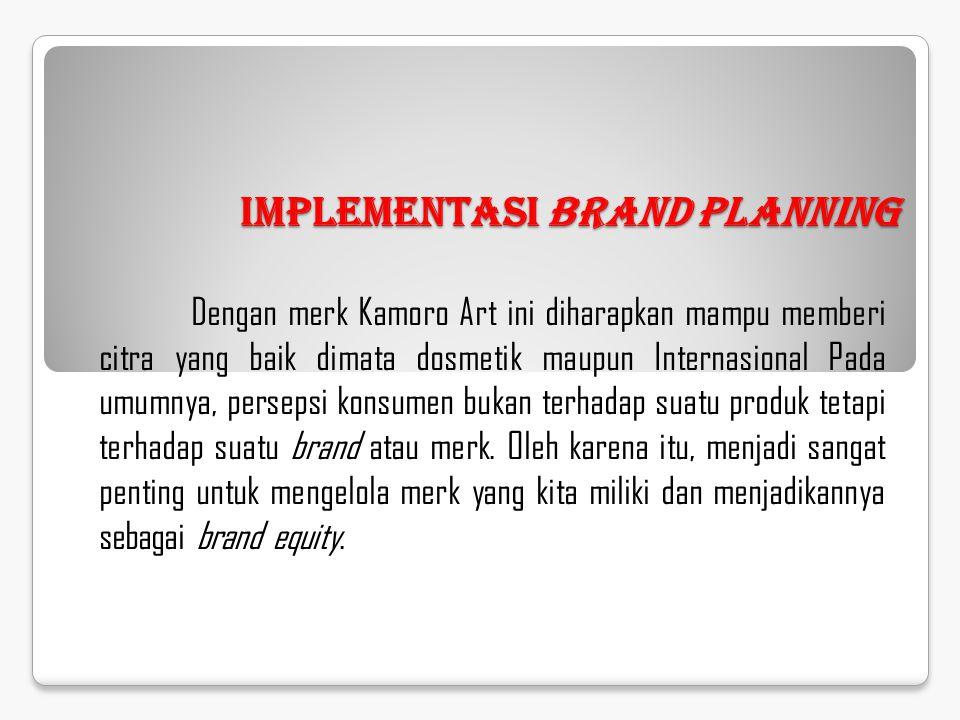 Implementasi Brand Planning Dengan merk Kamoro Art ini diharapkan mampu memberi citra yang baik dimata dosmetik maupun Internasional Pada umumnya, per