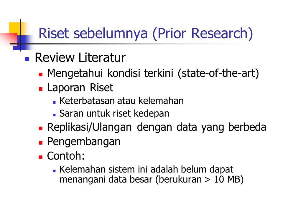 Riset sebelumnya (Prior Research) Review Literatur Mengetahui kondisi terkini (state-of-the-art) Laporan Riset Keterbatasan atau kelemahan Saran untuk