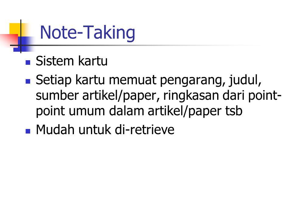Note-Taking Sistem kartu Setiap kartu memuat pengarang, judul, sumber artikel/paper, ringkasan dari point- point umum dalam artikel/paper tsb Mudah un