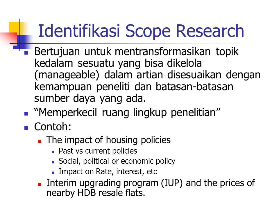 Identifikasi Scope Research Bertujuan untuk mentransformasikan topik kedalam sesuatu yang bisa dikelola (manageable) dalam artian disesuaikan dengan k