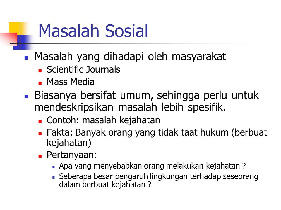 Masalah Sosial Masalah yang dihadapi oleh masyarakat Scientific Journals Mass Media Biasanya bersifat umum, sehingga perlu untuk mendeskripsikan masal