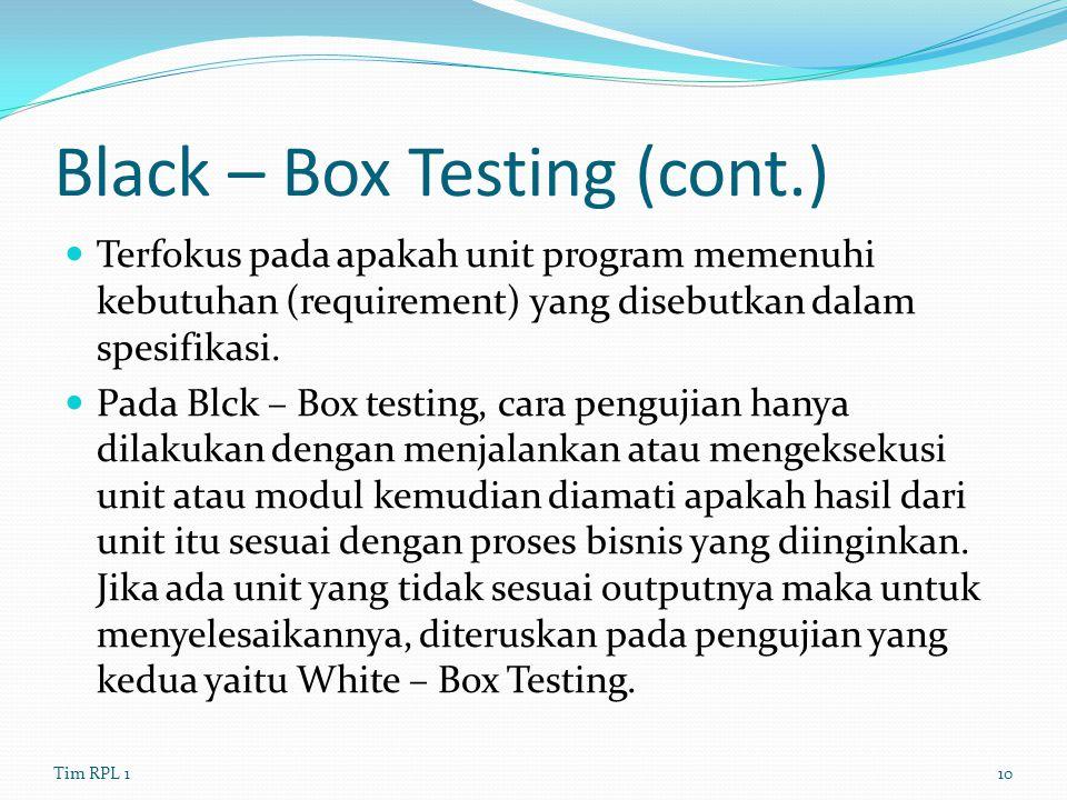Black – Box Testing (cont.) Terfokus pada apakah unit program memenuhi kebutuhan (requirement) yang disebutkan dalam spesifikasi. Pada Blck – Box test