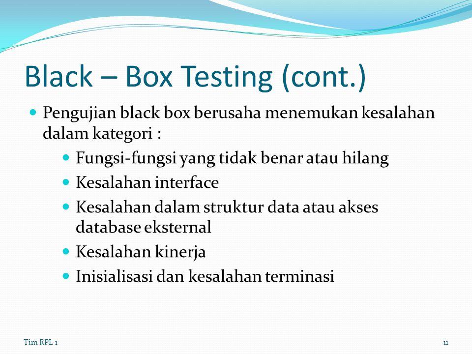Black – Box Testing (cont.) Pengujian black box berusaha menemukan kesalahan dalam kategori : Fungsi-fungsi yang tidak benar atau hilang Kesalahan int