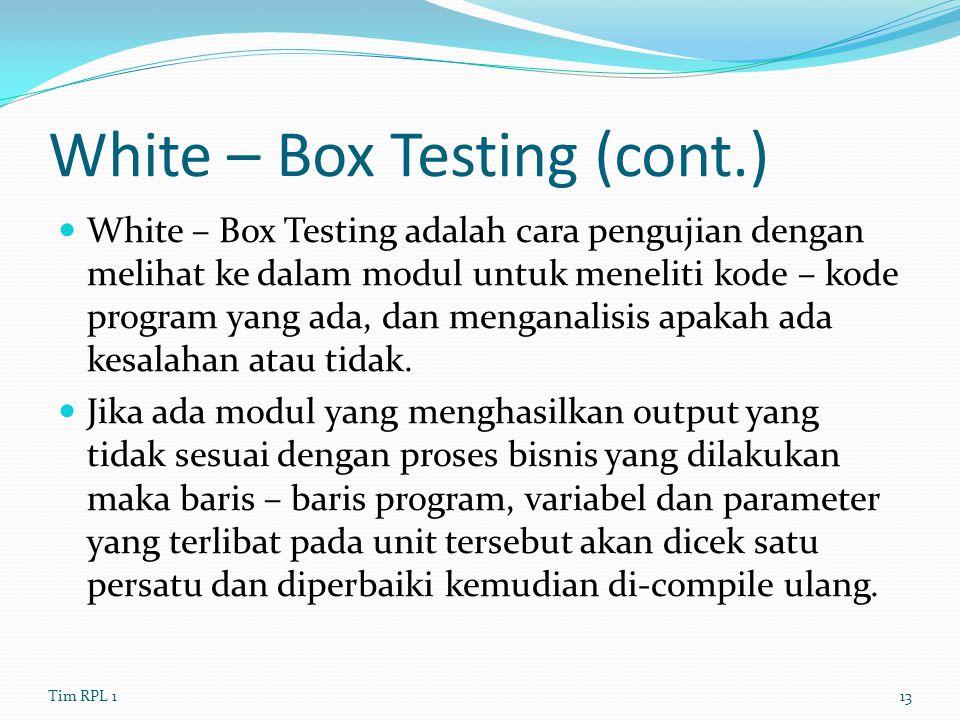 White – Box Testing (cont.) White – Box Testing adalah cara pengujian dengan melihat ke dalam modul untuk meneliti kode – kode program yang ada, dan m