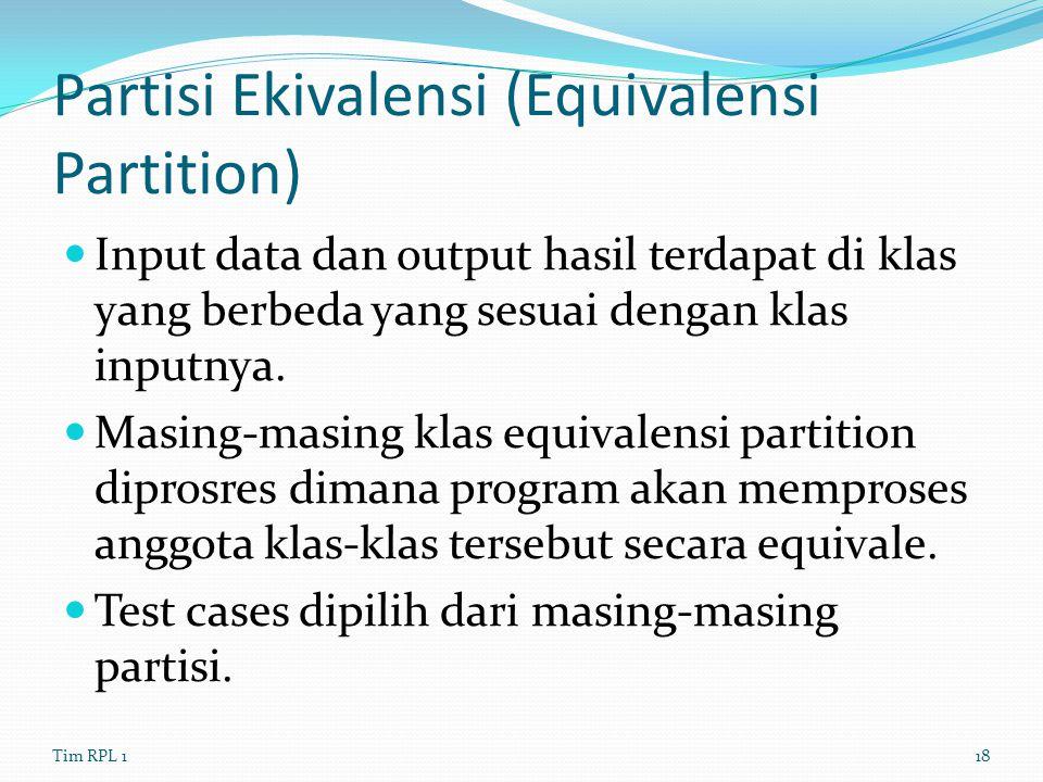 Partisi Ekivalensi (Equivalensi Partition) Input data dan output hasil terdapat di klas yang berbeda yang sesuai dengan klas inputnya. Masing-masing k
