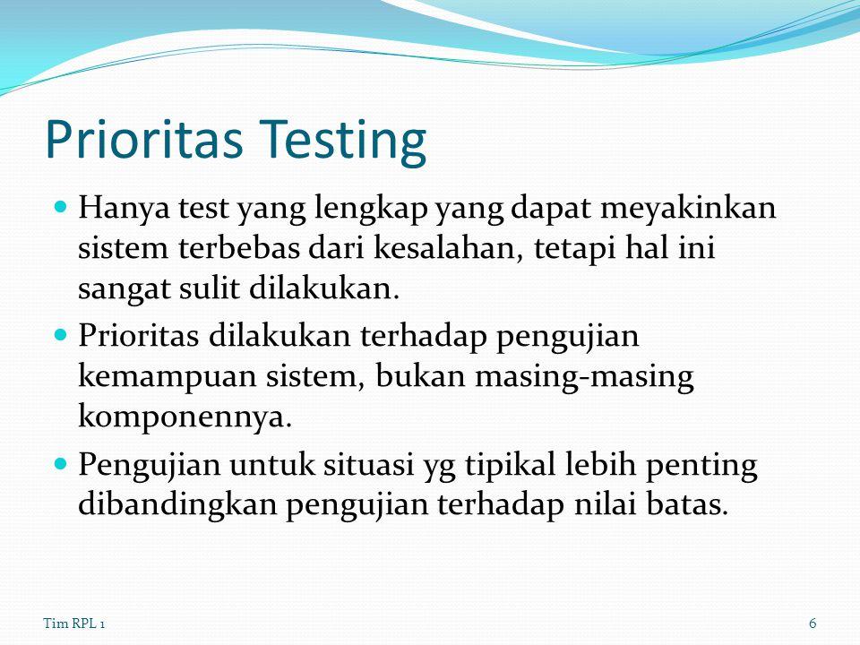 Prioritas Testing Hanya test yang lengkap yang dapat meyakinkan sistem terbebas dari kesalahan, tetapi hal ini sangat sulit dilakukan. Prioritas dilak