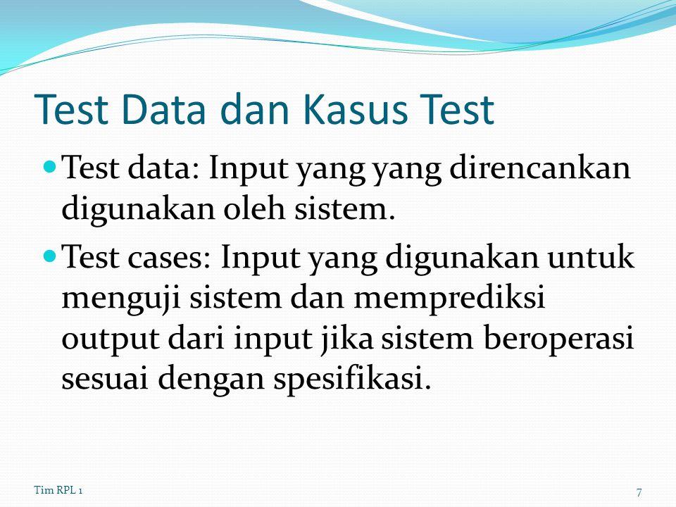 Test Data dan Kasus Test Test data: Input yang yang direncankan digunakan oleh sistem. Test cases: Input yang digunakan untuk menguji sistem dan mempr