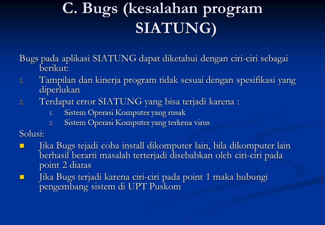 C. Bugs (kesalahan program SIATUNG) Bugs pada aplikasi SIATUNG dapat diketahui dengan ciri-ciri sebagai berikut: 1. Tampilan dan kinerja program tidak