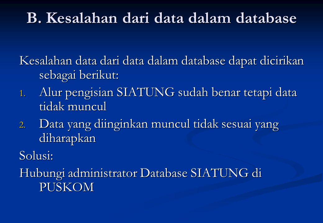 B. Kesalahan dari data dalam database Kesalahan data dari data dalam database dapat dicirikan sebagai berikut: 1. Alur pengisian SIATUNG sudah benar t