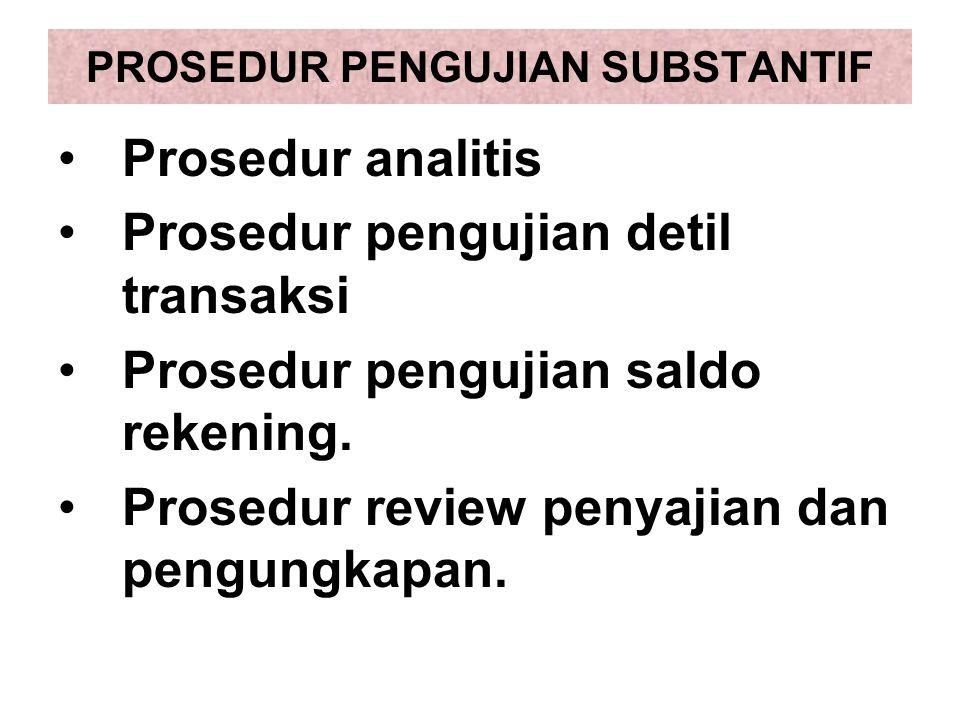 PROSEDUR PENGUJIAN SUBSTANTIF Prosedur analitis Prosedur pengujian detil transaksi Prosedur pengujian saldo rekening.