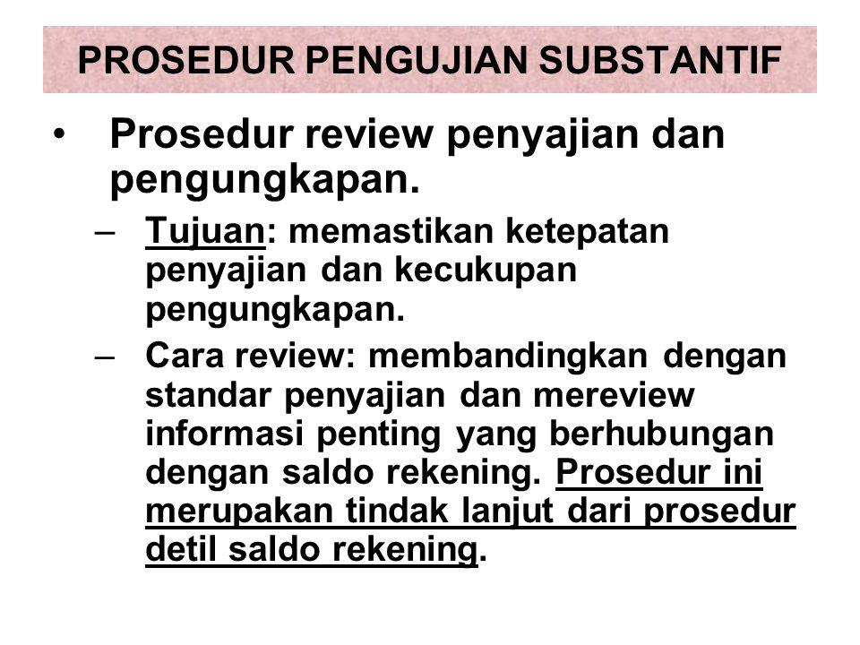 PROSEDUR PENGUJIAN SUBSTANTIF Prosedur review penyajian dan pengungkapan.
