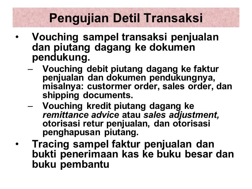 Pengujian Detil Transaksi Vouching sampel transaksi penjualan dan piutang dagang ke dokumen pendukung.