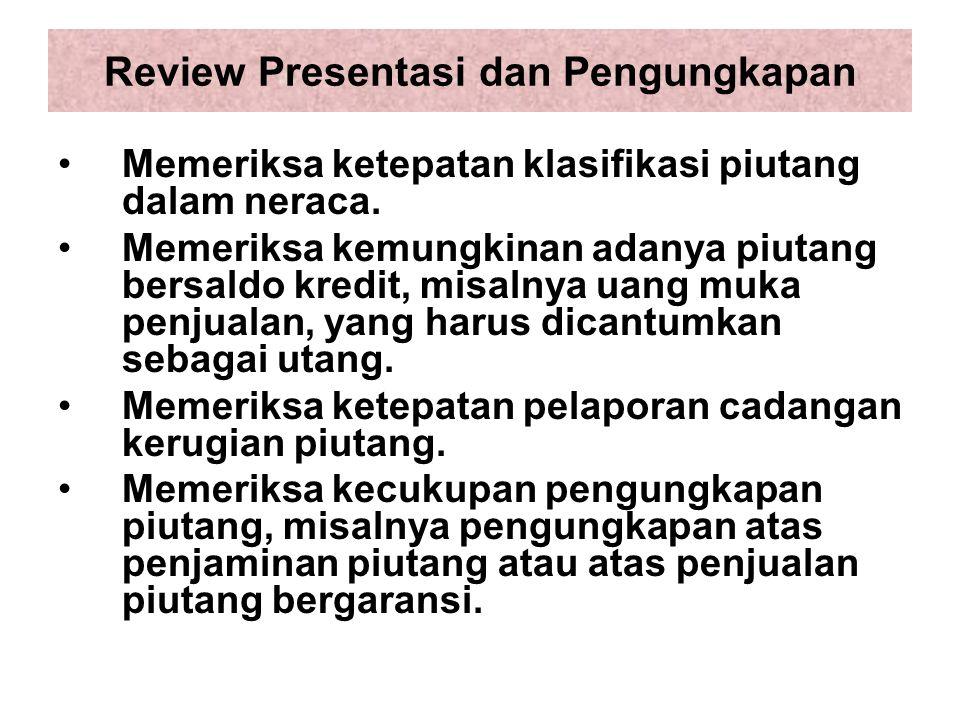Review Presentasi dan Pengungkapan Memeriksa ketepatan klasifikasi piutang dalam neraca.