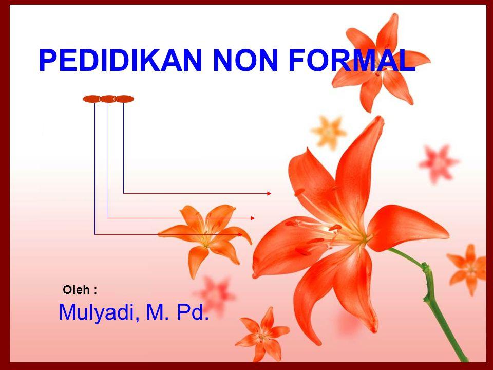 1 PEDIDIKAN NON FORMAL Mulyadi, M. Pd. Oleh :