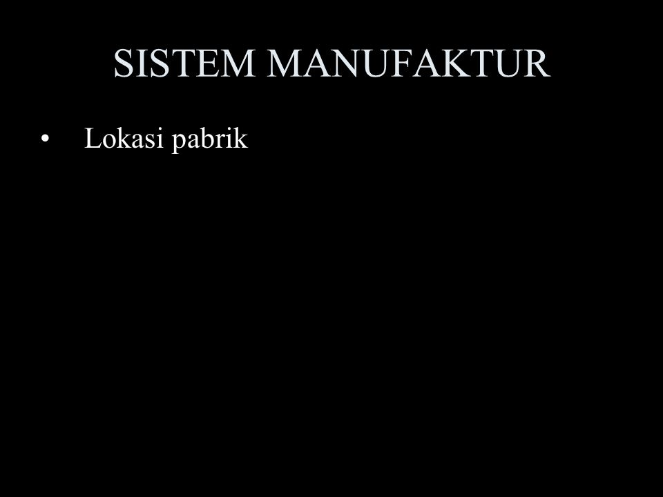 SISTEM MANUFAKTUR Lokasi pabrik