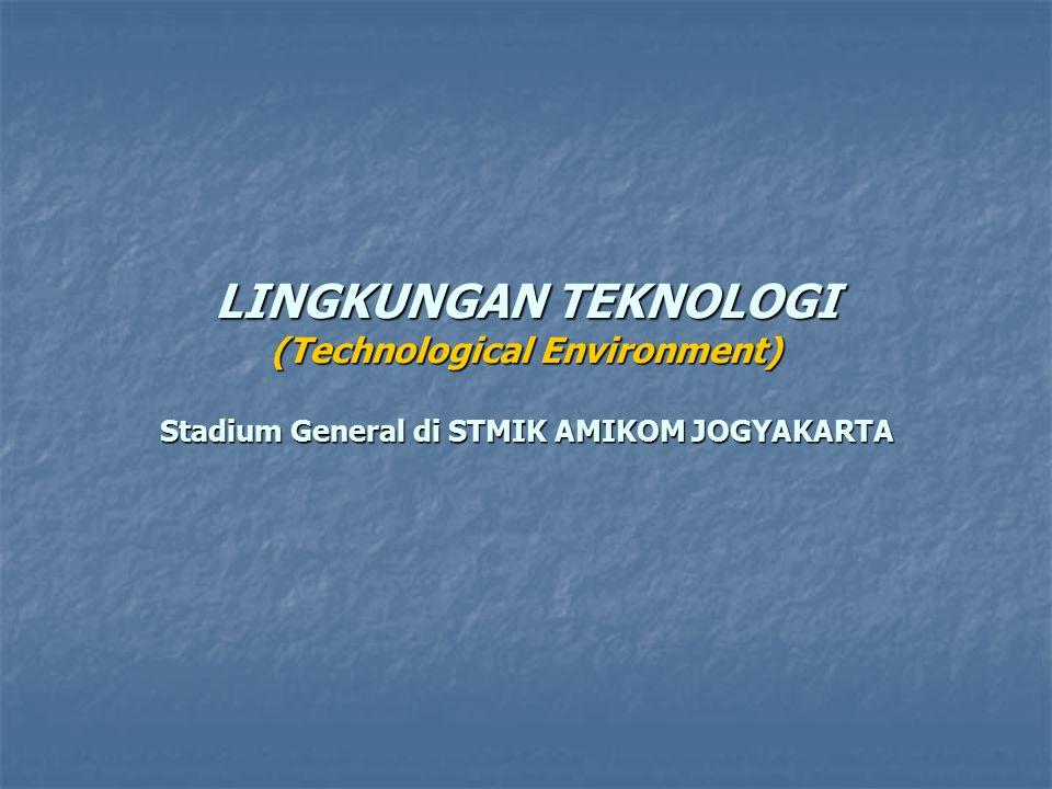 LINGKUNGAN TEKNOLOGI (Technological Environment) Stadium General di STMIK AMIKOM JOGYAKARTA
