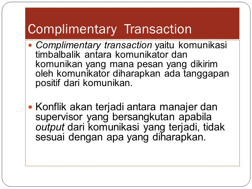 Complimentary Transaction Complimentary transaction yaitu komunikasi timbalbalik antara komunikator dan komunikan yang mana pesan yang dikirim oleh ko