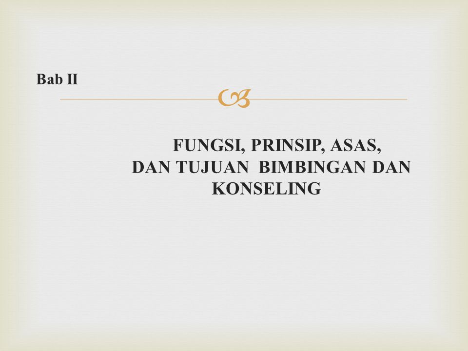  Bab II FUNGSI, PRINSIP, ASAS, DAN TUJUAN BIMBINGAN DAN KONSELING