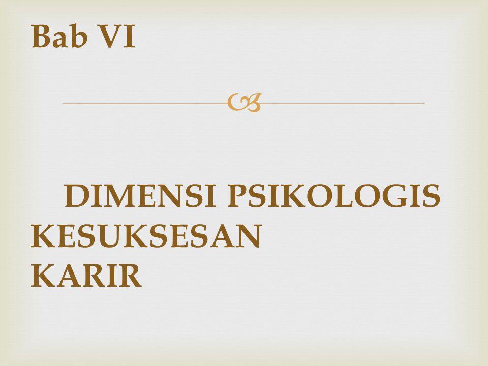  Bab VI DIMENSI PSIKOLOGIS KESUKSESAN KARIR