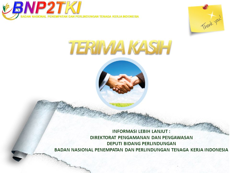 INFORMASI LEBIH LANJUT : DIREKTORAT PENGAMANAN DAN PENGAWASAN DEPUTI BIDANG PERLINDUNGAN BADAN NASIONAL PENEMPATAN DAN PERLINDUNGAN TENAGA KERJA INDONESIA