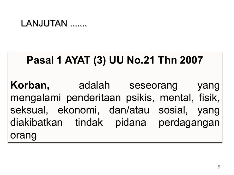 5 Pasal 1 AYAT (3) UU No.21 Thn 2007 Korban, adalah seseorang yang mengalami penderitaan psikis, mental, fisik, seksual, ekonomi, dan/atau sosial, yan