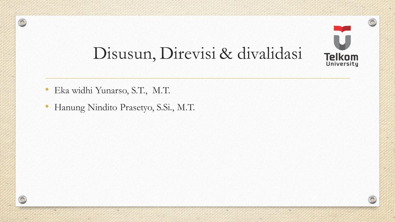 Disusun, Direvisi & divalidasi Eka widhi Yunarso, S.T., M.T. Hanung Nindito Prasetyo, S.Si., M.T.