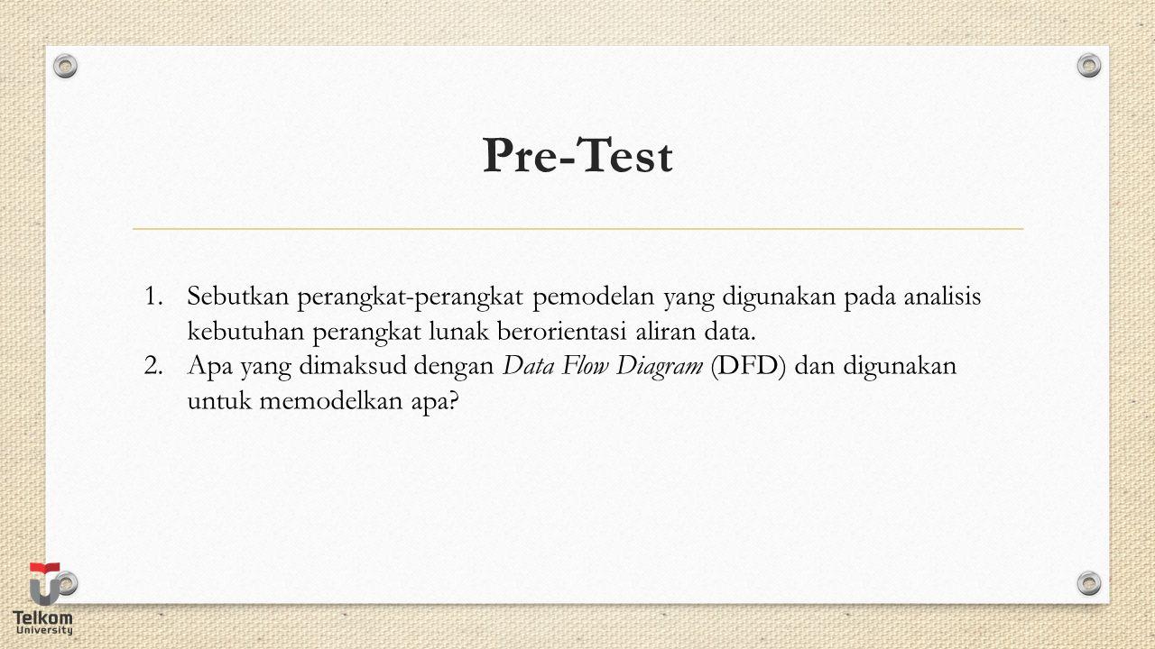 Pre-Test 1.Sebutkan perangkat-perangkat pemodelan yang digunakan pada analisis kebutuhan perangkat lunak berorientasi aliran data. 2.Apa yang dimaksud