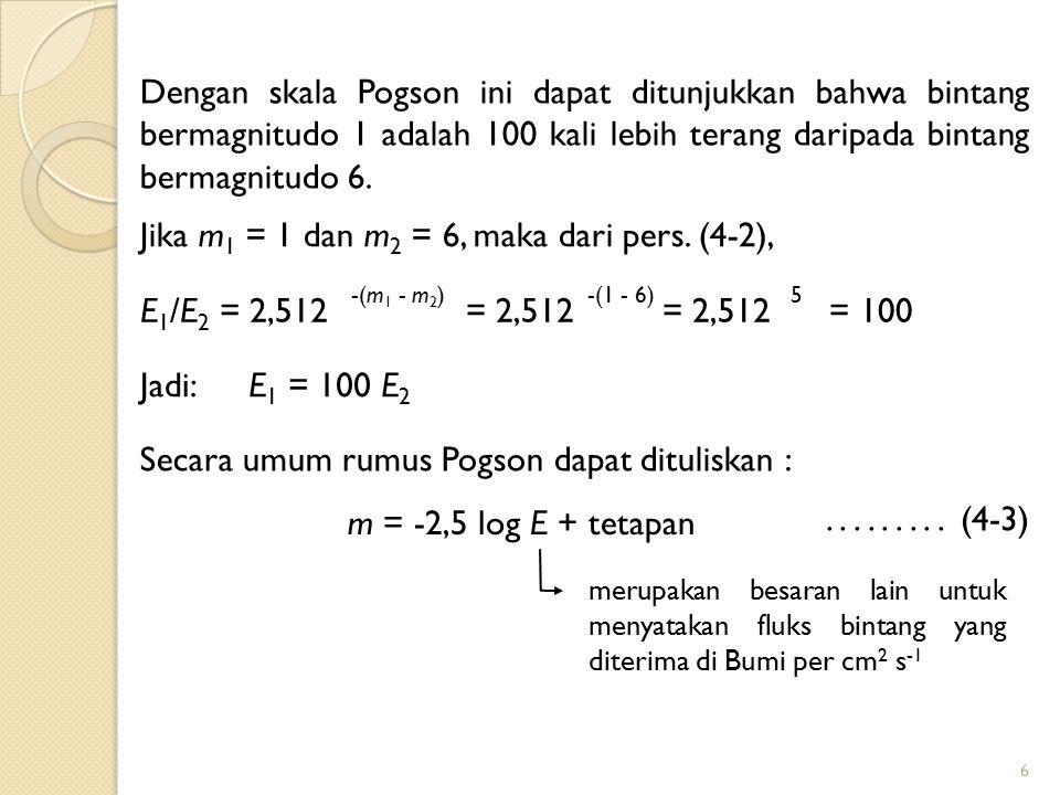 6 Dengan skala Pogson ini dapat ditunjukkan bahwa bintang bermagnitudo 1 adalah 100 kali lebih terang daripada bintang bermagnitudo 6. Jika m 1 = 1 da