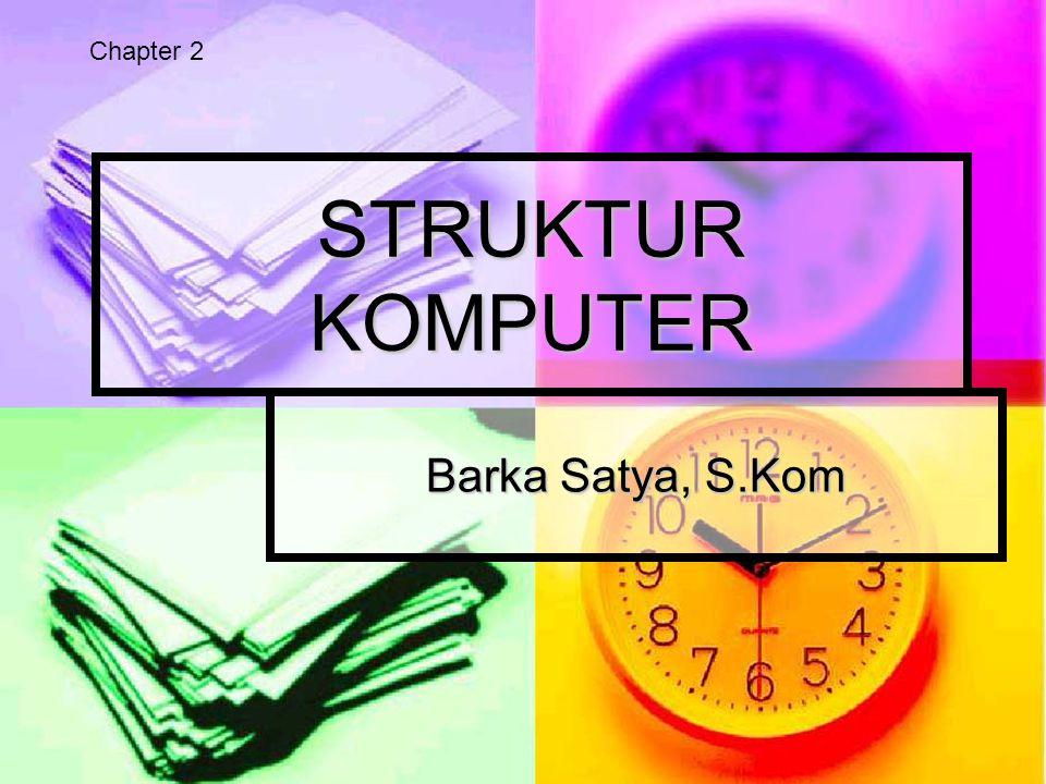 STRUKTUR KOMPUTER Barka Satya, S.Kom Chapter 2