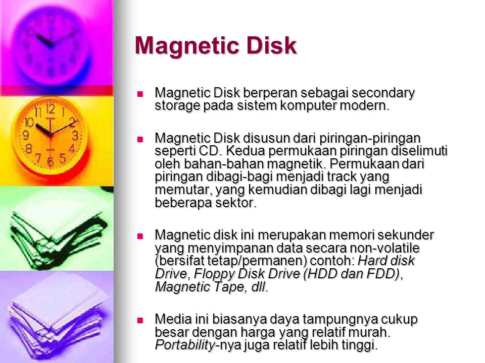 Magnetic Disk Magnetic Disk berperan sebagai secondary storage pada sistem komputer modern. Magnetic Disk berperan sebagai secondary storage pada sist