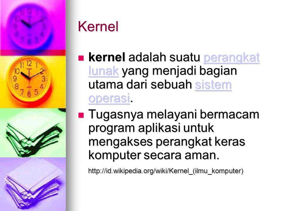 Kernel kernel adalah suatu perangkat lunak yang menjadi bagian utama dari sebuah sistem operasi. kernel adalah suatu perangkat lunak yang menjadi bagi