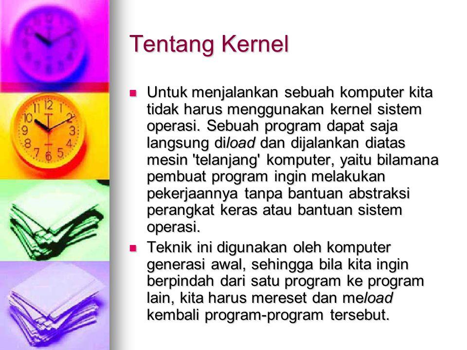 Kernel di OS Windows Pada sistem operasi Windows, kernel ditangani oleh file kernel32.dll.