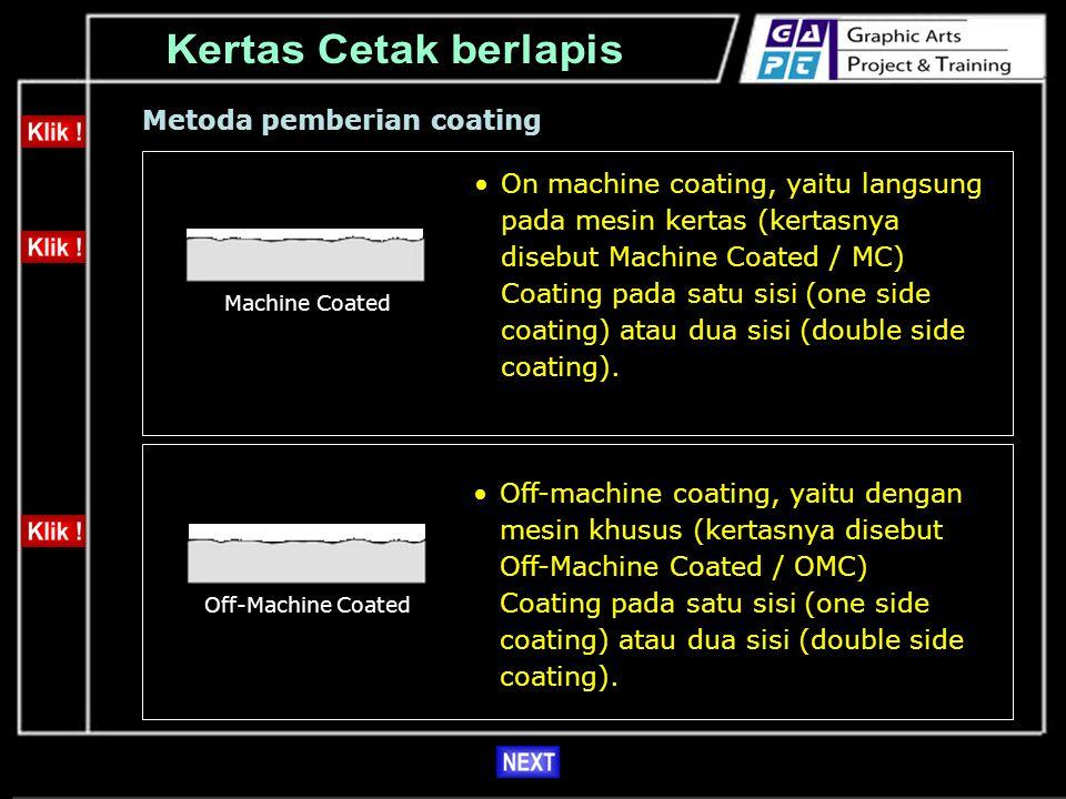 Metoda pemberian coating On machine coating, yaitu langsung pada mesin kertas (kertasnya disebut Machine Coated / MC) Coating pada satu sisi (one side