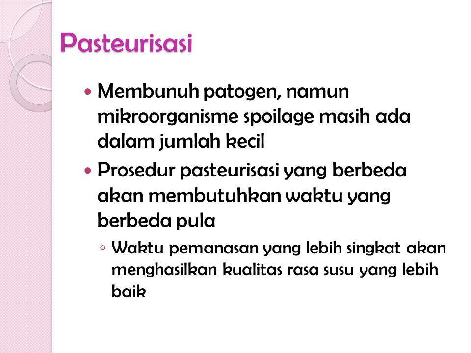 Pasteurisasi Membunuh patogen, namun mikroorganisme spoilage masih ada dalam jumlah kecil Prosedur pasteurisasi yang berbeda akan membutuhkan waktu ya