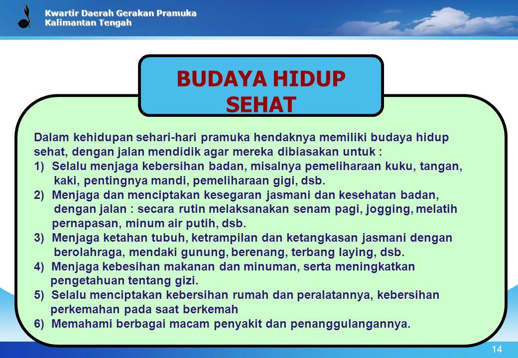 Kwartir Daerah Gerakan Pramuka Kalimantan Tengah 14 Dalam kehidupan sehari-hari pramuka hendaknya memiliki budaya hidup sehat, dengan jalan mendidik a