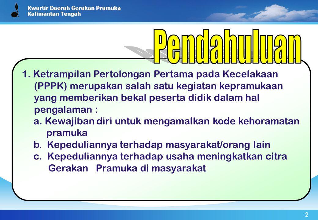 Kwartir Daerah Gerakan Pramuka Kalimantan Tengah 2 1. Ketrampilan Pertolongan Pertama pada Kecelakaan (PPPK) merupakan salah satu kegiatan kepramukaan