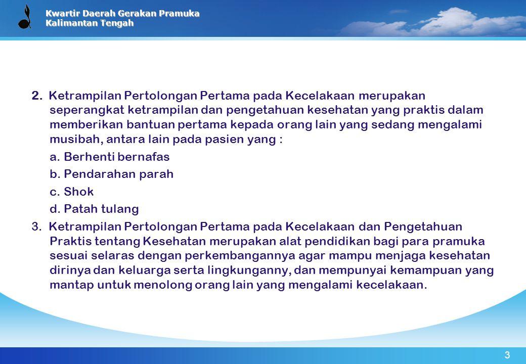 Kwartir Daerah Gerakan Pramuka Kalimantan Tengah 2. Ketrampilan Pertolongan Pertama pada Kecelakaan merupakan seperangkat ketrampilan dan pengetahuan